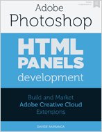 """Photoshop HTML Panels Development – Build and Market Adobe Creative Cloud Extensions"", by Davide Barranca."